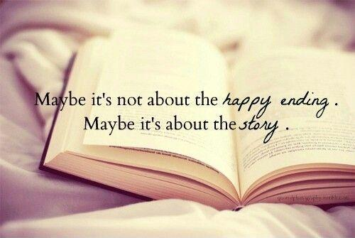 maybe its not about the happy ending maybe its about the story quote 1
